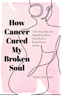 How Cancer Cured My Broken Soul